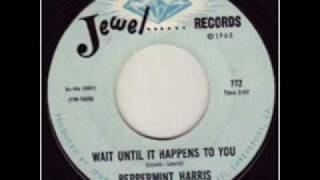 Peppermint Harris - Wait Until It Happens To You