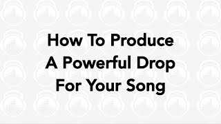 How To Produce A Powerful Drop For Your Song