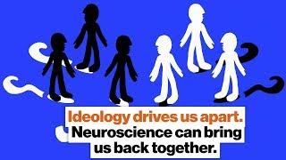 Ideology drives us apart. Neuroscience can bring us back together.   Sarah Ruger