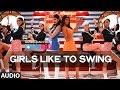 Girls Like To Swing Full AUDIO Song  Dil Dhadakne Do