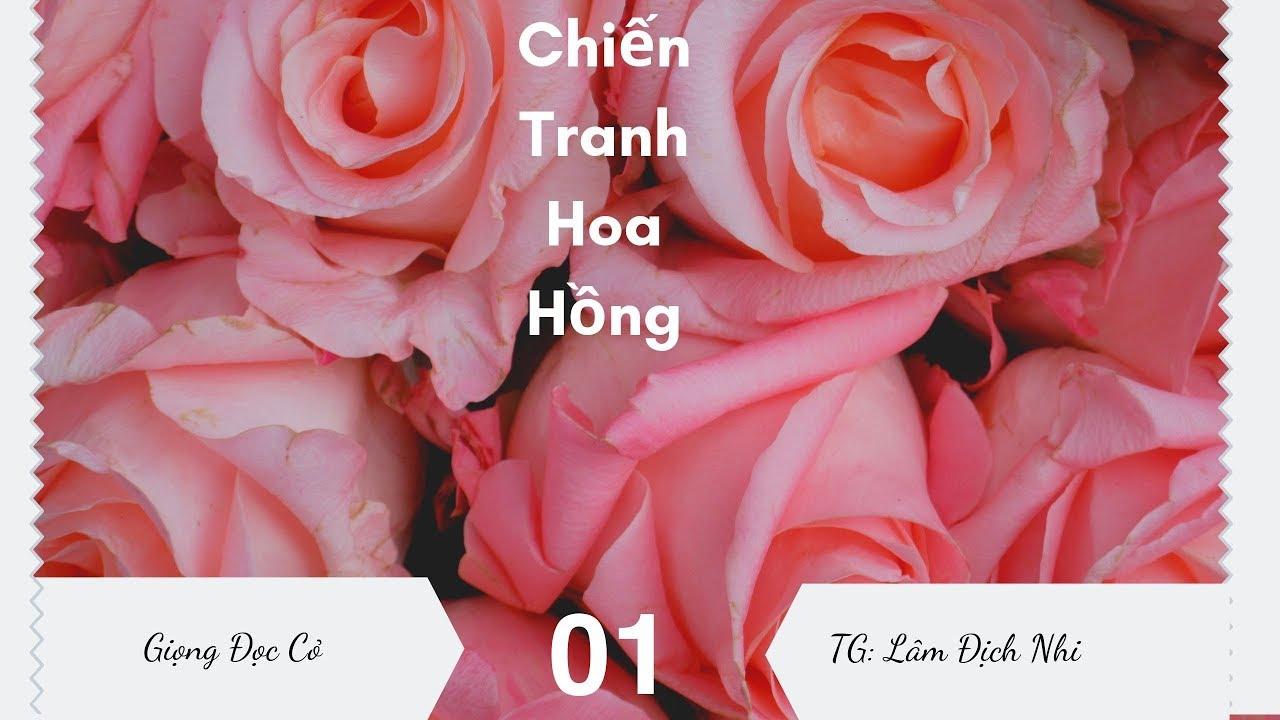[Giọng Đọc Cỏ] Chiến Tranh Hoa Hồng - Lâm Địch Nhi - Phần 1