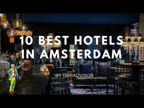 The 10 best hotels in Amsterdam, the Netherlands 2017 by TripAdvisor