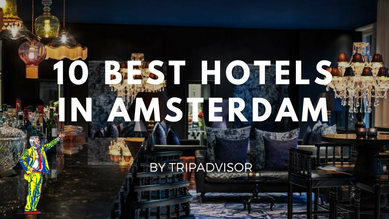 The 10 Best Hotels In Amsterdam Netherlands 2017 By Tripadvisor
