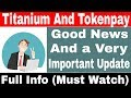 Titanium Bars And Tokenpay Good News And a Very Important Update || Full Info (Must Watch)
