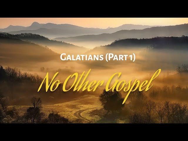 Galatians - Part 1: No Other Gospel