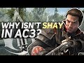 Why isn't Shay in Assassin's Creed III?
