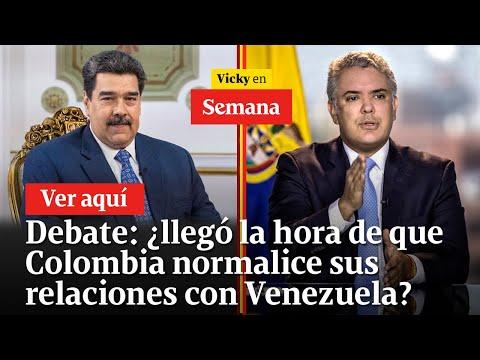 🔴 Debate: ¿llegó la hora de que Colombia normalice sus relaciones con Venezuela?   Vicky en Semana