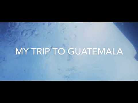 MY TRIP TO GUATEMALA  2018