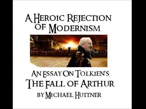a heroic rejection of modernism an essay on tolkien s the fall  a heroic rejection of modernism an essay on tolkien s the fall of arthur