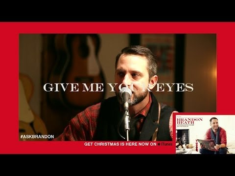 Brandon Heath  Give Me Your Eyes