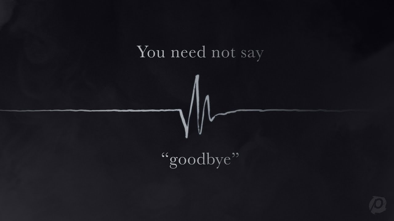 You Need Not Say Goodbye