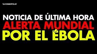 NOTICIA DE ÚLTIMA HORA ALERTA MUNDIAL por el ÉBO... LA
