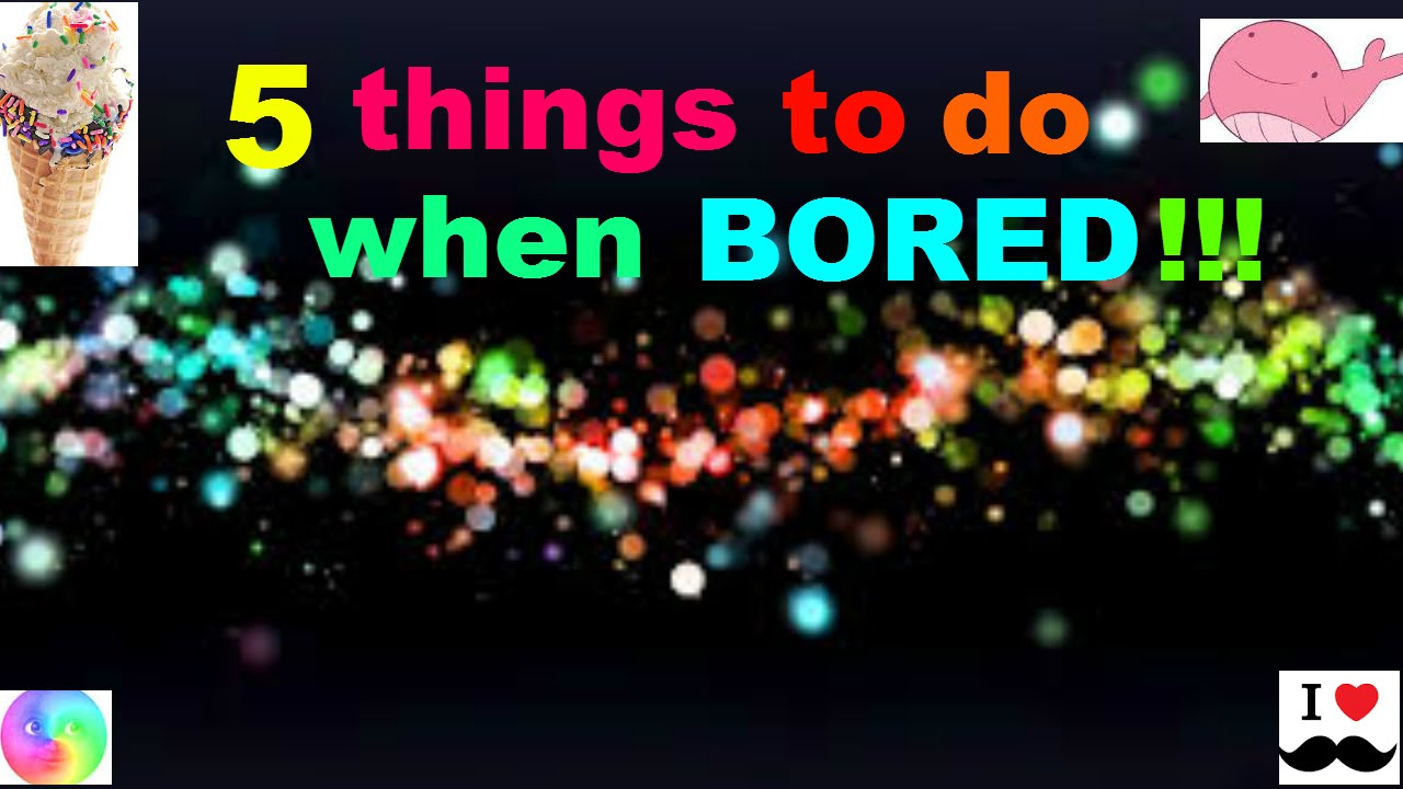 5 interesting fun things to do when your bored youtube. Black Bedroom Furniture Sets. Home Design Ideas