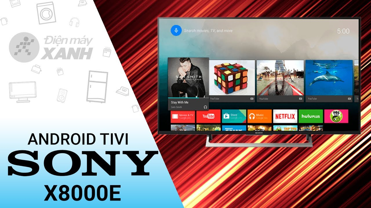 Dòng Android Tivi Sony 4K X8000E (43 inch, 49 inch, 55 inch)