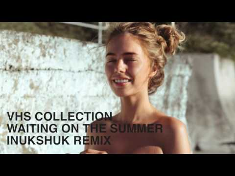 VHS Collection - Waiting on the Summer (Inukshuk Remix)