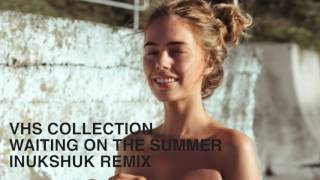 VHS Collection - Waiting on the Summer (Inukshuk Remix) (Official Audio)
