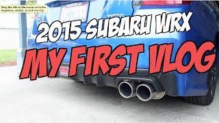 My First Vlog: 2015 Subaru WRX