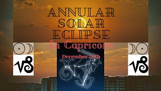 Annular Solar Eclipse in Capricorn - Boxing Day, 26th December