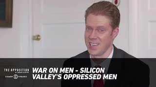 War on Men - Silicon Valley's Oppressed Men - The Opposition w/ Jordan Klepper