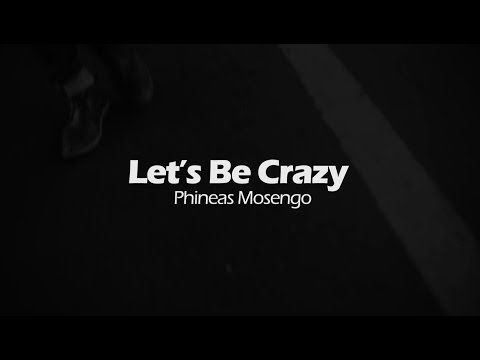 Phineas Mosengo - Let's Be Crazy