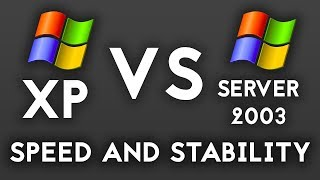 Windows XP vs Windows Server 2003 : Speed Test and Stability Testing