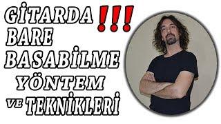 Gitarda Bare Basabilmek İçin Yöntem Ve Teknikler-ÖNEMLİ !!!