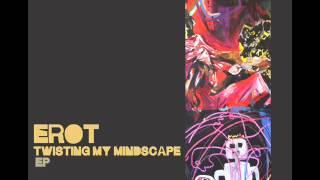 Erot - Twisting My Mindscape