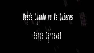 Karaoke-Desde Cuando No Me Quieres-Banda Carnaval