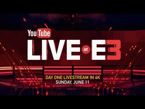 YouTube Live at E3: Two Days in 4K, Starts Sunday June 11