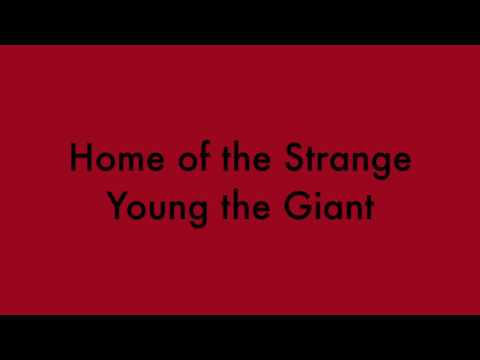 Young the Giant - Home of the Strange // Lyrics