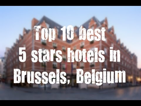 Top 10 best 5 stars hotels in Brussels, Belgium sorted by Rating Guests