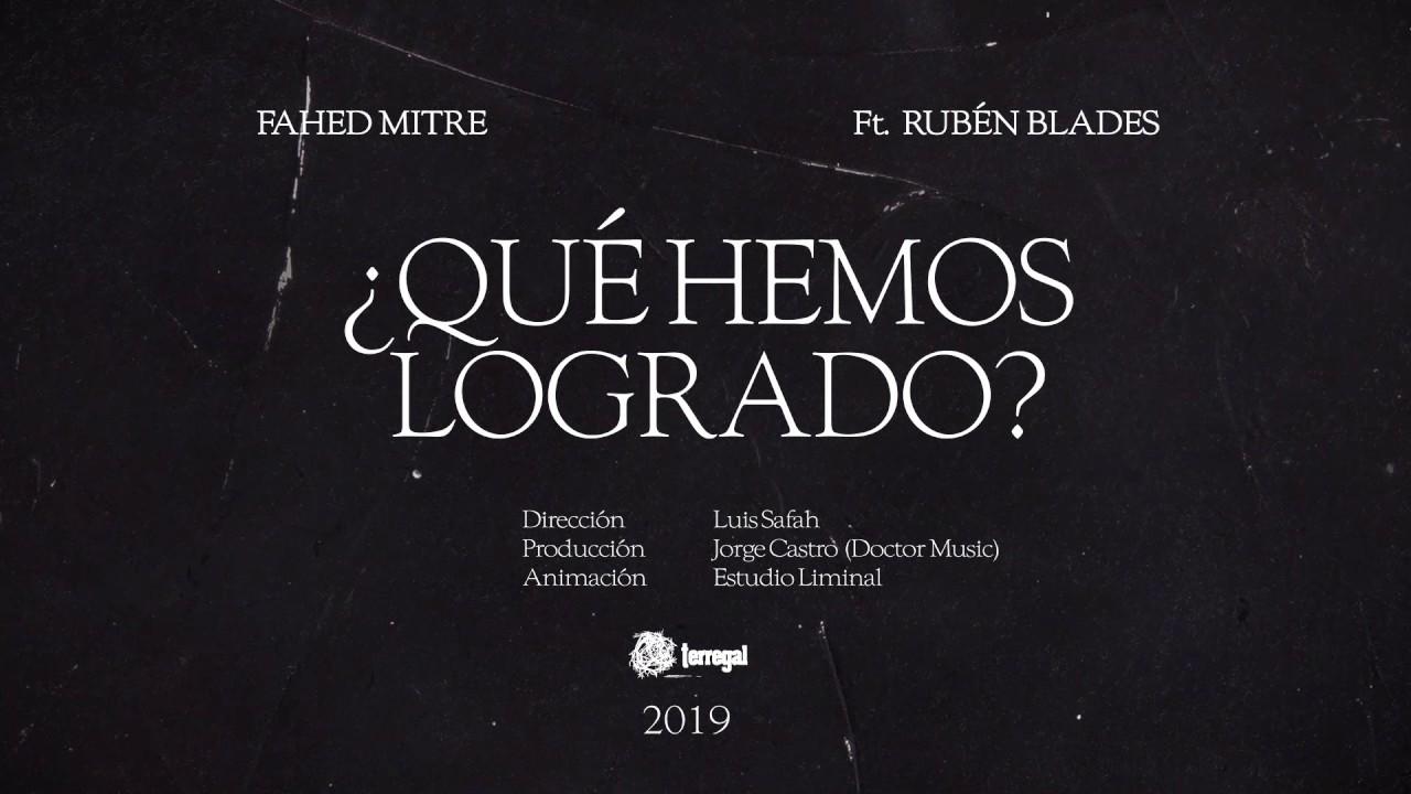 ¿Qué Hemos Logrado? Fahed Mitre Ft. Rubén Blades