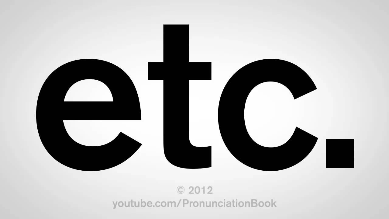 How To Pronounce Etc