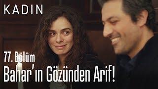 Bahar'ın gözünden Arif! - Kadın 77. Bölüm