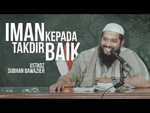 Iman Kepada Takdir Baik - Ustadz Subhan Bawazier
