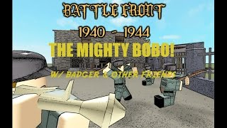 THE MIGHTY BOBO! Roblox Battle Front 1940-1944 w/Badger & other friends