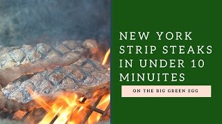 How to cook New York Strip Steaks on the Big Green Egg