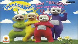 "Teletubbies say ""Eh oh!"" (Again Again Mix) (1997)"