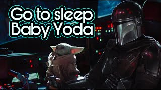 Go to sleep Baby Yoda
