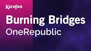 Download Karaoke Burning Bridges - OneRepublic * MP3 song and Music Video