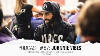 Podcast #87: Johnnie Vibes / Professional Poker Player / YouTube Vlogger