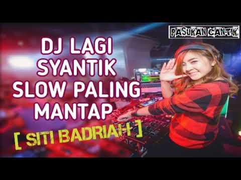 DJ LAGI SYANTIK SANTAI MANTAP JIWA   SITI BADRIAH