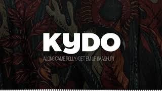 Kydo - Along Came Polly/Get Em Up (Mashup)