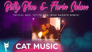 Descarca Betty Blue & Florin Salam - Taticul meu, fetita mea (Beni Barath Remix)