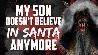 My son doesn't believe in Santa anymore   Creepypasta