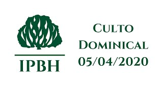 IPBH - Culto Dominical (05/04/2020)