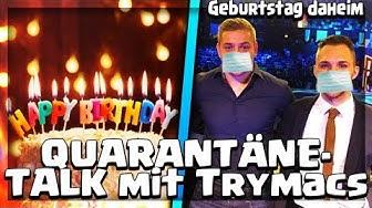🦠🎁🎉 QUARANTÄNE-TALK MIT TRYMACS | Geburtstag daheim feiern wegen C0r0na