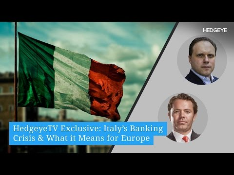HedgeyeTV Exclusive: Italy's Banking Crisis & What it Means for Europe
