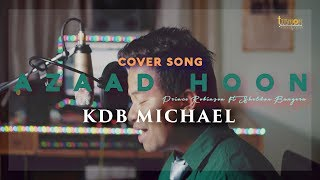 Azaad hoon- Prince Robinson ft. Sheldon Bangera || Acoustic Cover || KDB Michael