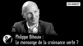 Philippe Bihouix : Le mensonge de la croissance verte ? [EN DIRECT]